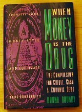 9780062502124: When Money Is the Drug: The Compulsion for Credit, Cash and Chronic Debt