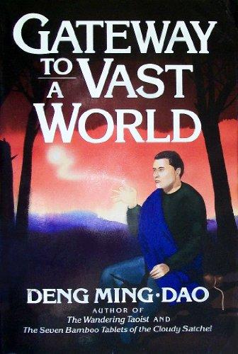 Gateway to a Vast World: Deng Ming-Dao