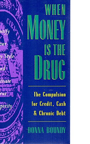9780062502360: When Money Is the Drug: The Compulsion for Credit, Cash, and Chronic Debt