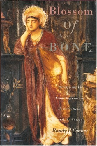 9780062502575: Blossom of Bone: Reclaiming the Connections between Homoeroticism and the Sacred