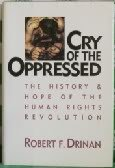 Cry of the Oppressed: History and Hope of the Human Rights Revolution: Robert F. Drinan