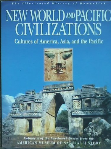 9780062502698: New World and Pacific Civilizations: Cultures of America, Asia, and the Pacific (Illustrated History of Humankind, Vol. 4)