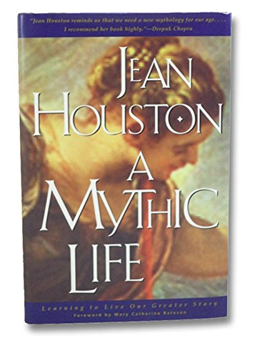 A Mythic Life: Learning to Live Our: Houston, Jean