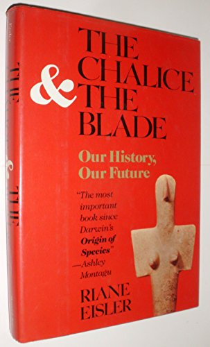 9780062502872: The Chalice and the Blade: Our History, Our Future