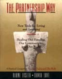 The Partnership Way : New Tools for Living and Learning, Healing Our Families, Our Communities, a...