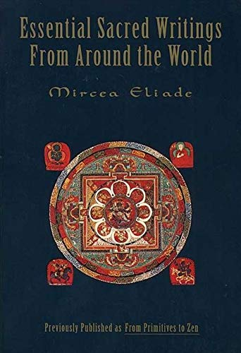 Essential Sacred Writings From Around the World: Eliade, Mircea
