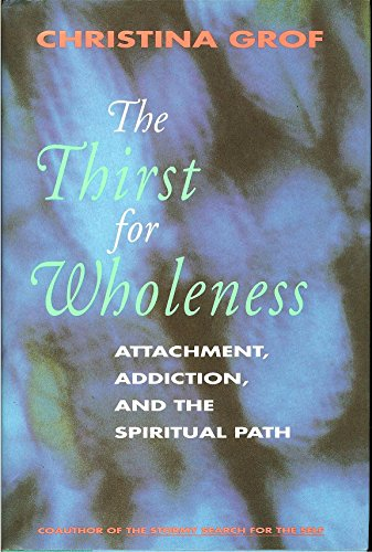 9780062503145: The Thirst for Wholeness: Attachment, Addiction, and the Spiritual Path