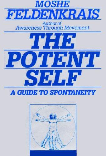 The Potent Self: A Guide to Spontaneity: Moshe Feldenkrais