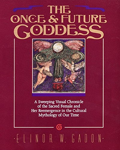 9780062503541: The Once and Future Goddess: A Sweeping Visual Chronicle of the Sacred Female and Her Reemergence in the Cult