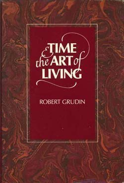 Time and the Art of Living (0062503553) by Grudin, Robert