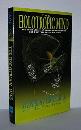 9780062503671: The Holotropic Mind: The Three Levels of Human Consciousness and How They Shape Our Lives
