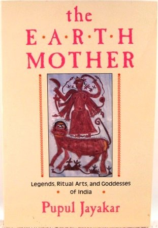 9780062504050: The Earth Mother: Legends, Goddesses, and Ritual Arts of India