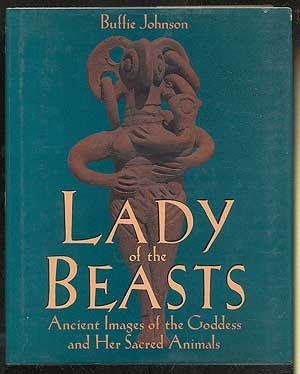 Lady of the Beasts: Ancient Images of the Goddess and Her Sacred Animals