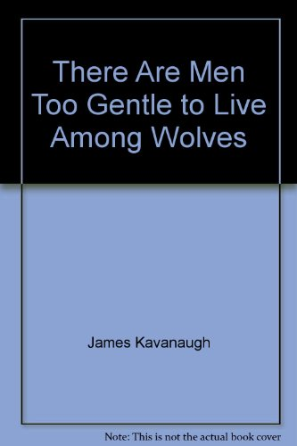 9780062504425: There Are Men Too Gentle to Live Among Wolves