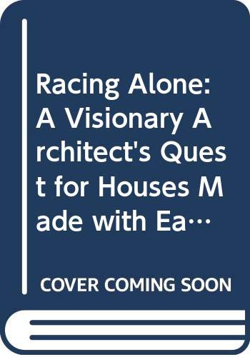 9780062504456: Racing Alone: A Visionary Architect's Quest for Houses Made with Earth and Fire