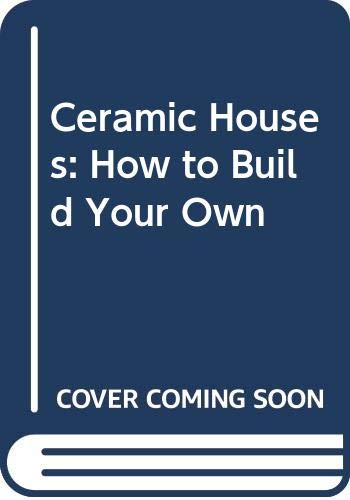 9780062504463: Ceramic Houses: How to Build Your Own