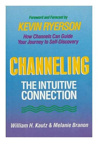 Channeling: The Intuitive Connection: Kautz, William H.,
