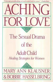9780062504821: Aching for Love: The Sexual Drama of the Adult Child : Healing Strategies for Women