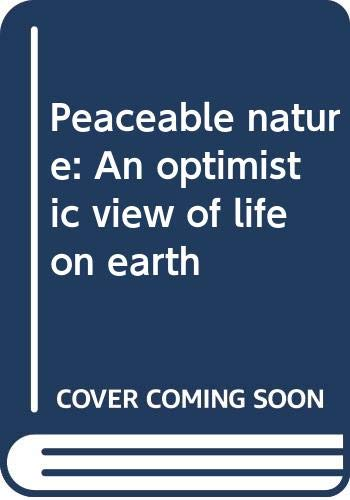 9780062504890: Peaceable nature: An optimistic view of life on earth