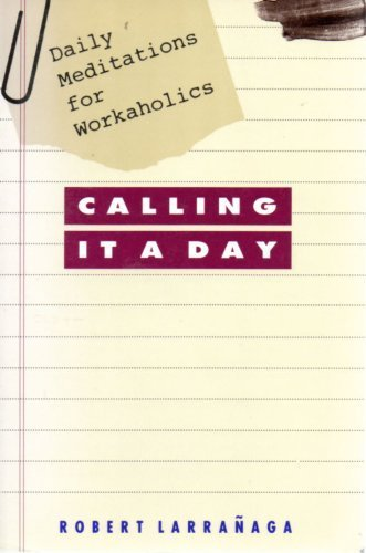 9780062505125: Calling It a Day: Daily Meditations for Workaholics