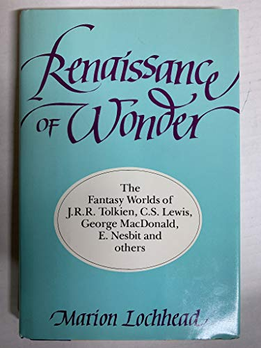 Renaissance of Wonder: the Fantasy Worlds of J. R. R. Tolkien, C. S. Lewis, George MacDonald, E. Nesbit and Others (0062505203) by Lochhead, Marion