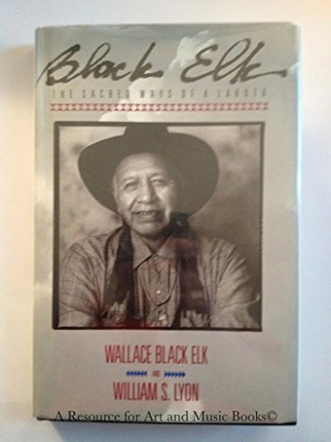Black Elk: The Sacred Ways of the: Wallace H. Black