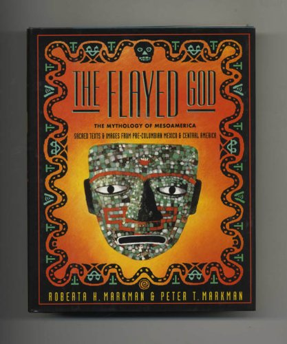 The Flayed God: the Mesoamerican Mythological Tradition; Sacred Texts & Images from ...