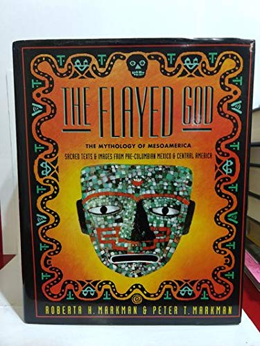 THE FLAYED GOD. the mythology of Mesoamerica. Sacred texts and images from Pre-Columbian Mexico a...