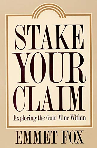 Stake Your Claim: Exploring the Gold Mine Within (0062505378) by Emmet Fox