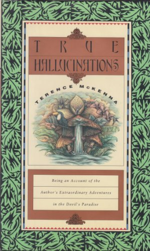9780062505453: True Hallucinations: Being an Account of the Author's Extraordinary Adventures in the Devil's Paradise