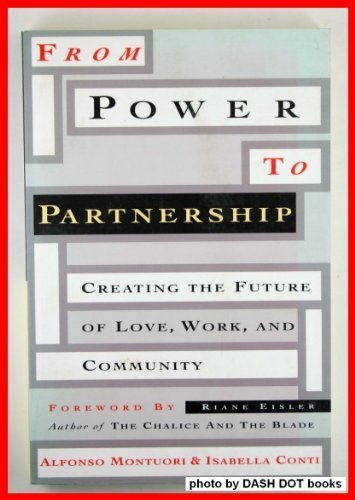 9780062505484: From Power to Partnership: Creating the Future of Love, Work, and Community