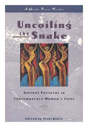 9780062505491: Uncoiling the Snake: Ancient Patterns in Contemporary Women's Lives (A Snakepower Reader)