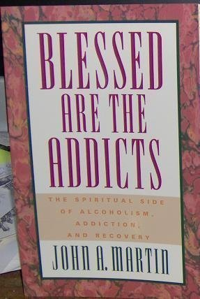9780062505569: Blessed Are the Addicts: The Spiritual Side of Alcoholism, Addiction, and Recovery