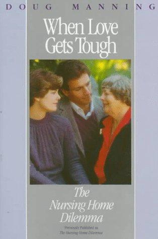 9780062505613: When Love Gets Tough: The Nursing Home Dilemma