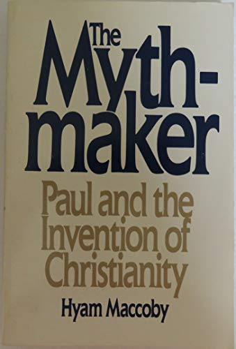 9780062505859: The Mythmaker: Paul and the Invention of Christianity