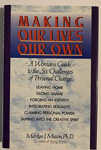 9780062505927: Making Our Lives Our Own: A Woman's Guide to the Six Challenges of Personal Change
