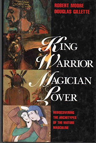 9780062505972: King, Warrior, Magician, Lover: Rediscovering the Archetypes of the Mature Masculine