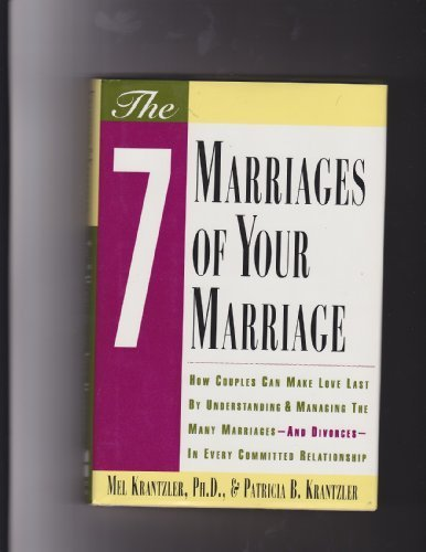 9780062506337: The Seven Marriages of Your Marriage: How Couples Can Make Love Last by Understanding and Managing the Many Marriages-And Divorces-In Every Committed