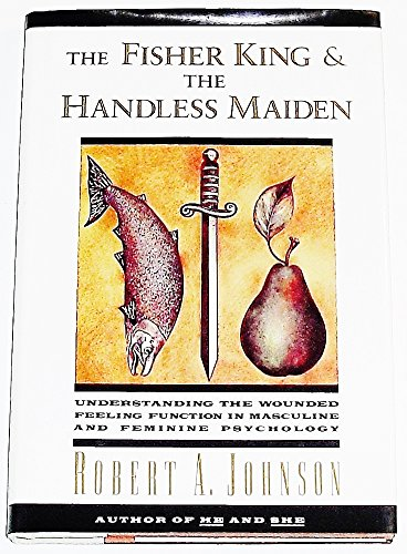 9780062506474: The Fisher King / the Handless Maiden: Understanding the Wounded Feeling Function in Masculine and Feminine Psychology