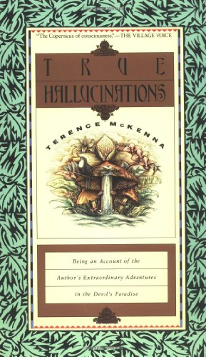 9780062506528: True Hallucinations: Being an Account of the Author's Extraordinary Adventures in the Devil's Paradis
