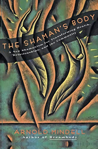 9780062506559: Shaman's Body, The: A New Shaminism for Transforming Health, Relationships and the Community (New Shamanism for Transforming Health, Relationships and the)