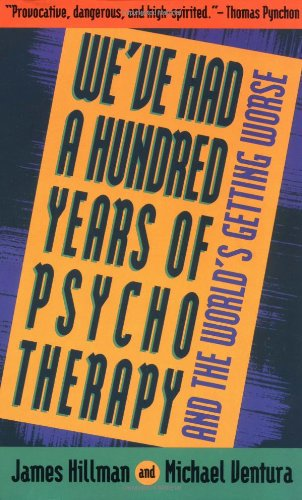 9780062506610: We've Had a Hundred Years of Psychotherapy and the World's Getting Worse