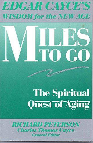 9780062506764: Miles to Go: The Spiritual Quest of Aging (Edgar Cayce's Wisdom for the New Age)