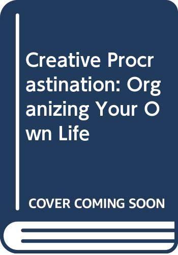 9780062506900: Creative Procrastination: Organizing Your Own Life