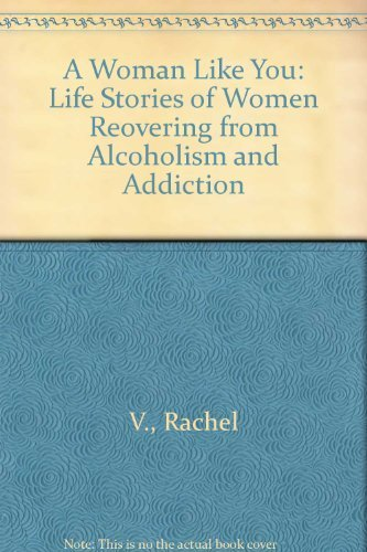 9780062507013: A Woman Like You: Life Stories of Women Recovering from Alcoholism and Addiction