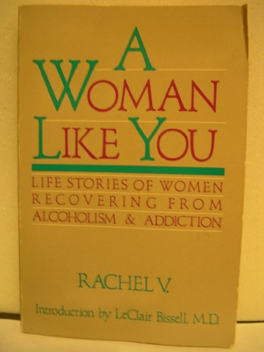 A Woman Like You: Stories of Women Recovering from Alcoholism and Addiction: Rachel V.