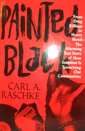 9780062507044: Painted Black: From Drug Killings to Heavy Metal : The Alarming True Story of How Satanism Is Terrorizing Our Communities
