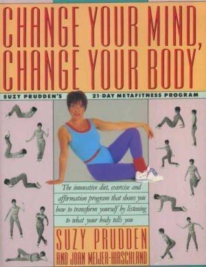 9780062507051: Change Your Mind, Change Your Body: Suzy Prudden's 21-Day Metafitness Program