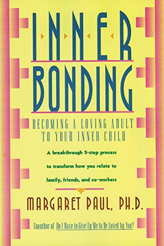 9780062507105: Inner Bonding: Becoming a Loving Adult to Your Inner Child: Becoming a Loving Parent to Your Inner Child