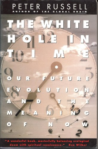 9780062507174: The White Hole in Time: Our Future Evolution and the Meaning of Now